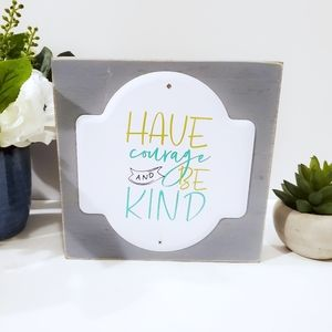 ⚘Have Courage & Be Kind by Modern Farmhouse⚘